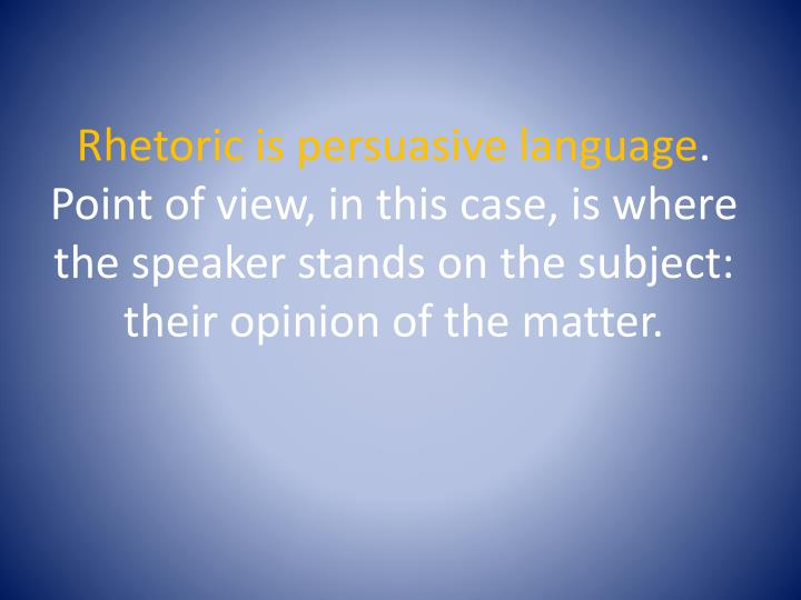 Rhetoric is persuasive language