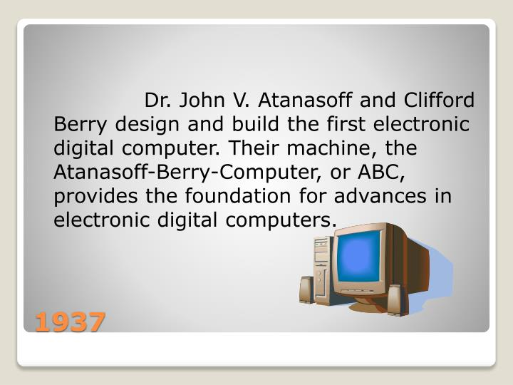 Dr. John V. Atanasoff and Clifford Berry design and build the first electronic digita...