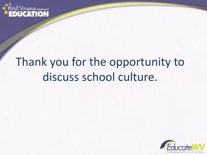Thank you for the opportunity to discuss school culture.