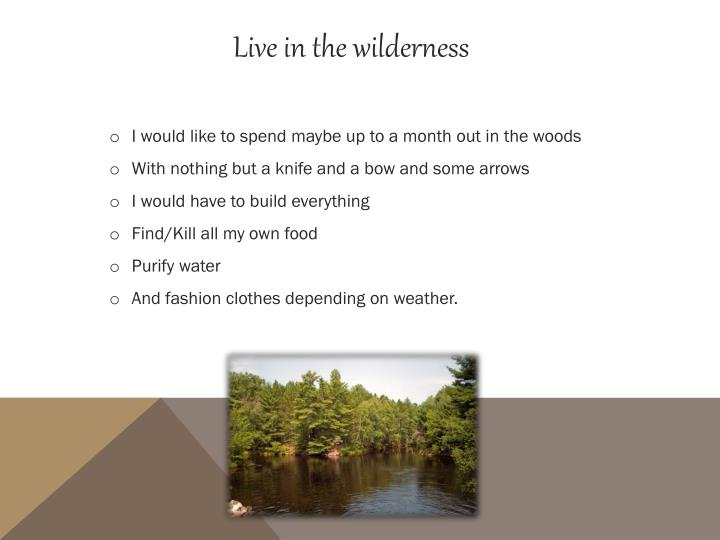 Live in the wilderness