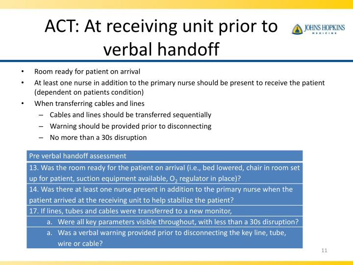 ACT: At receiving unit prior to verbal handoff