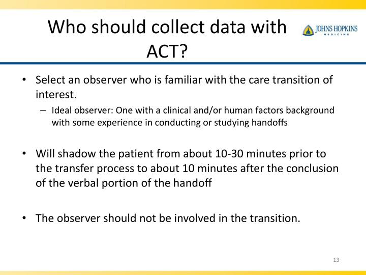 Who should collect data with ACT?