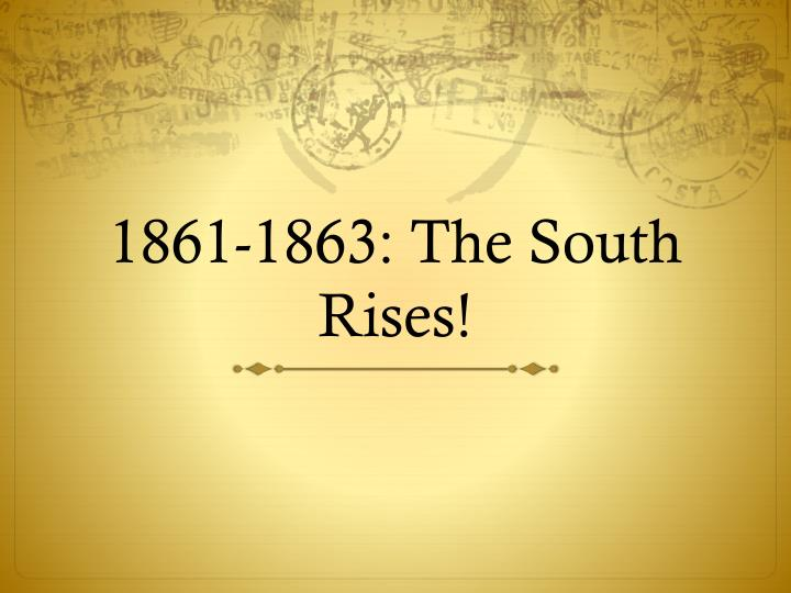 1861-1863: The South Rises!