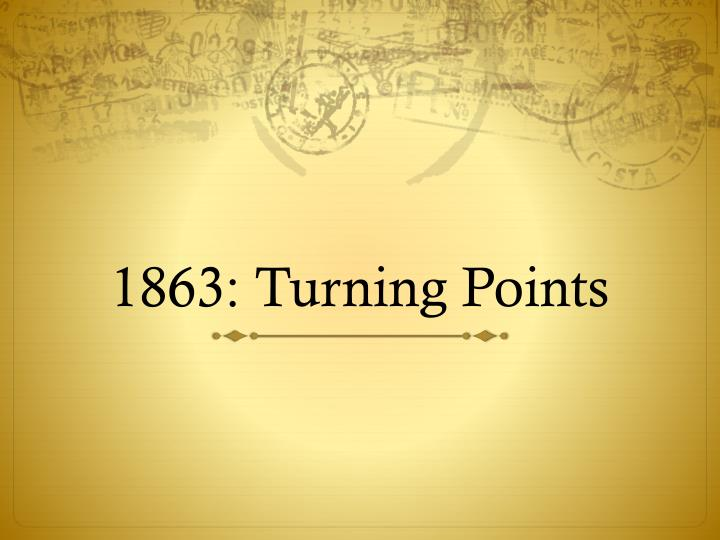1863: Turning Points