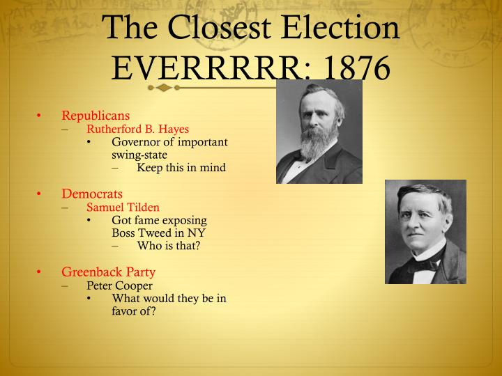 The Closest Election EVERRRRR: 1876