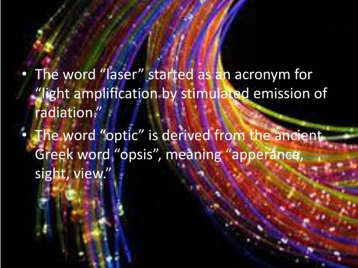 "The word ""laser"" started as an acronym for ""light amplification by stimulated emission of radiation."""