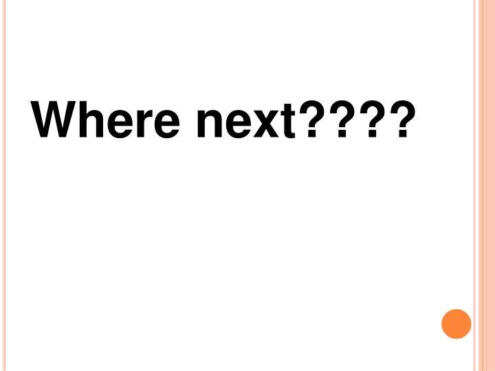 Where next????