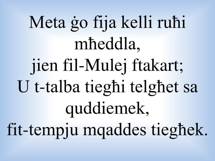 Meta ġo fija kelli ruħi mħeddla,