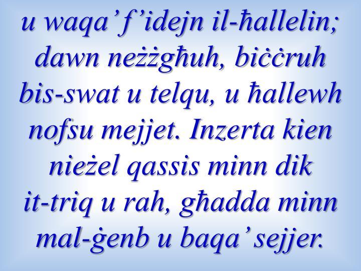 u waqa' f'idejn il-ħallelin; dawn neżżgħuh, biċċruh bis-swat u telqu, u ħallewh