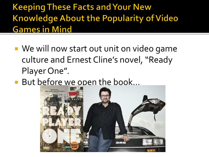 Keeping These Facts and Your New Knowledge About the Popularity of Video Games in Mind