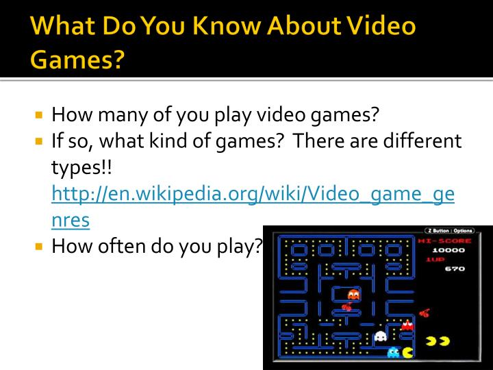What Do You Know About Video Games?