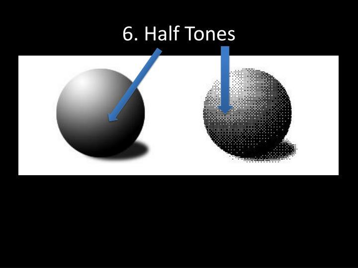 6. Half Tones