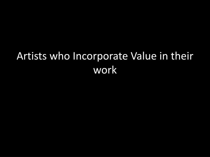 Artists who Incorporate Value in their work