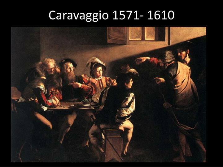 Caravaggio 1571- 1610