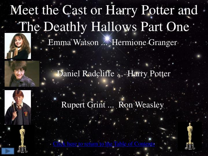 Meet the Cast or Harry Potter and The Deathly Hallows Part One