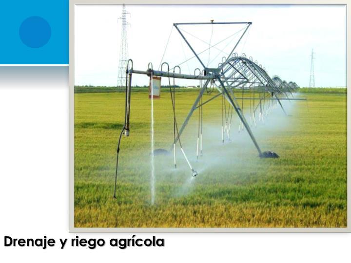 Drenaje y riego agrícola