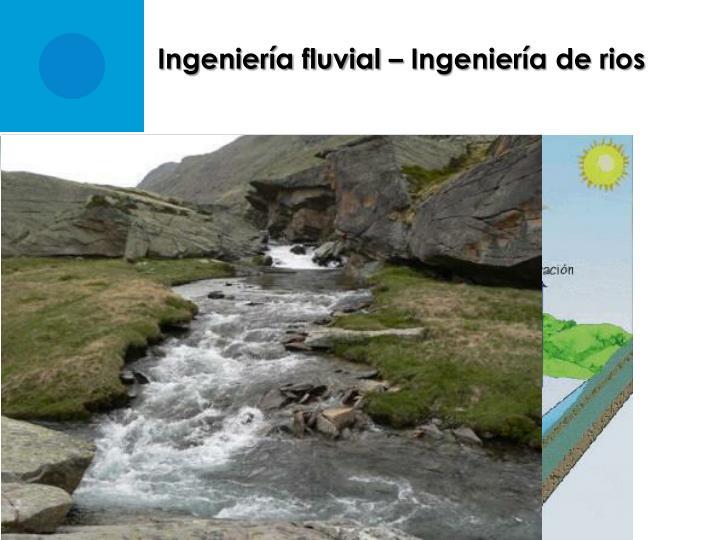 Ingeniería fluvial – Ingeniería de