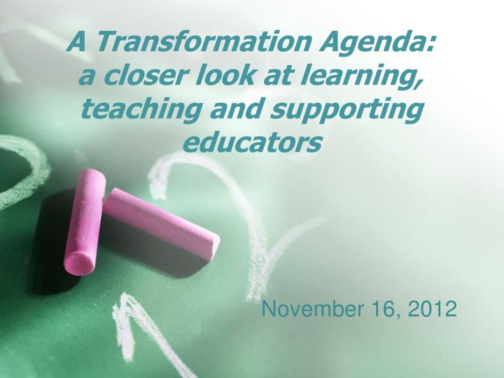 A transformation agenda a closer look at learning teaching and supporting educators