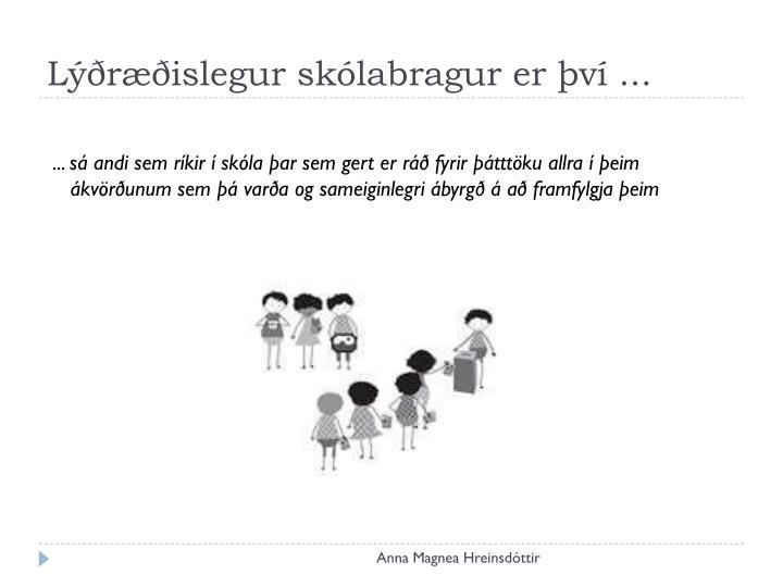 Lýðræðislegur skólabragur er því ...