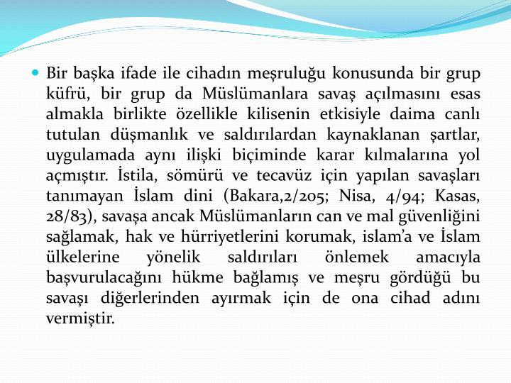 Bir başka ifade ile cihadın meşruluğu konusunda bir grup küfrü, bir grup da Müslümanlara savaş açılmasını esas almakla birlikte özellikle kilisenin etkisiyle daima canlı tutulan düşmanlık ve saldırılardan kaynaklanan şartlar, uygulamada aynı ilişki biçiminde karar kılmalarına yol açmıştır. İstila, sömürü ve tecavüz için yapılan savaşları tanımayan İslam dini (Bakara,2/205; Nisa, 4/94;
