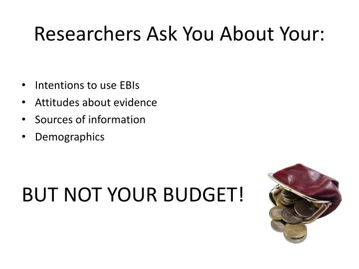 Researchers Ask You About Your: