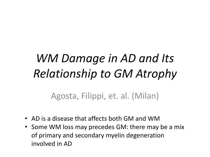 Wm damage in ad and its relationship to gm atrophy