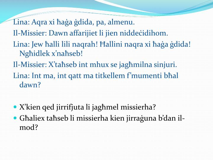 Lina: Aqra xi ħaġa ġdida, pa, almenu.