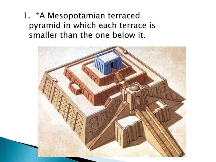 1.  *A Mesopotamian terraced pyramid in which each terrace is smaller than the one below it.