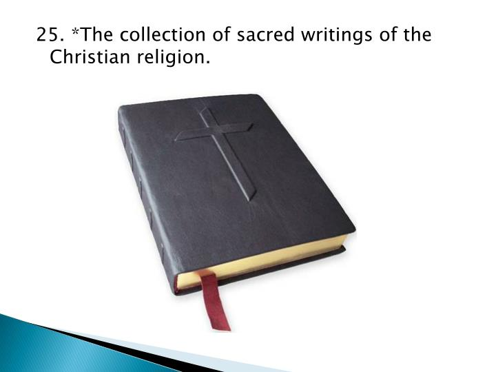 25. *The collection of sacred writings of the Christian religion.