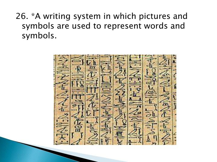 26. *A writing system in which pictures and symbols are used to represent words and symbols.