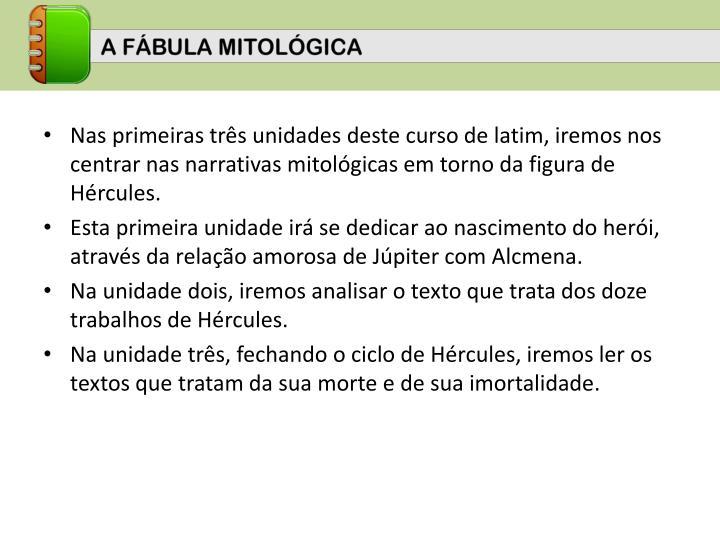Nas primeiras três unidades deste curso de latim, iremos nos centrar nas narrativas mitológicas em torno da figura de Hércules.