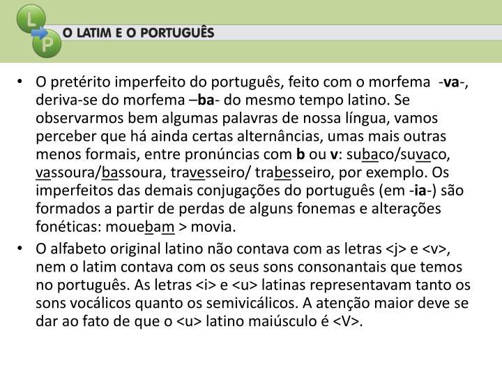 O pretérito imperfeito do português, feito com o morfema  -
