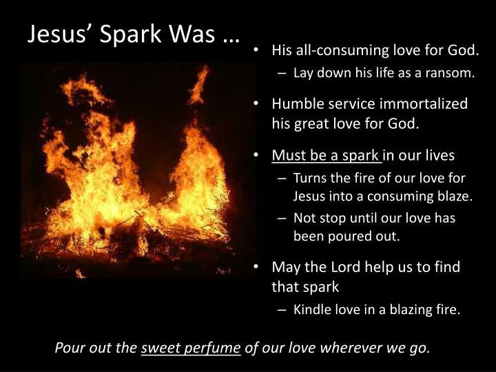 Jesus' Spark Was …