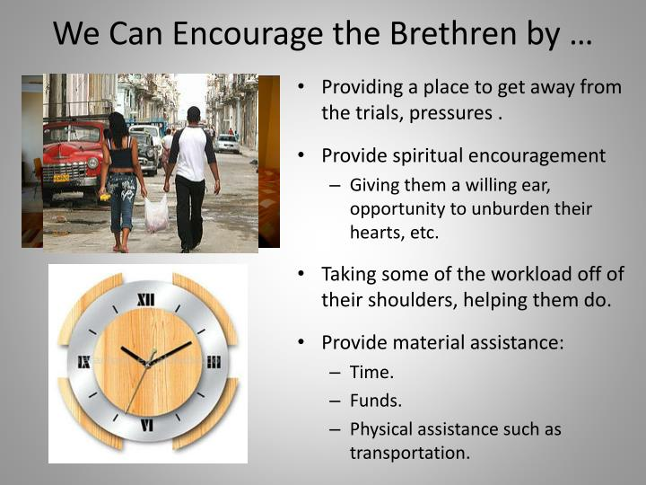We Can Encourage the Brethren by …