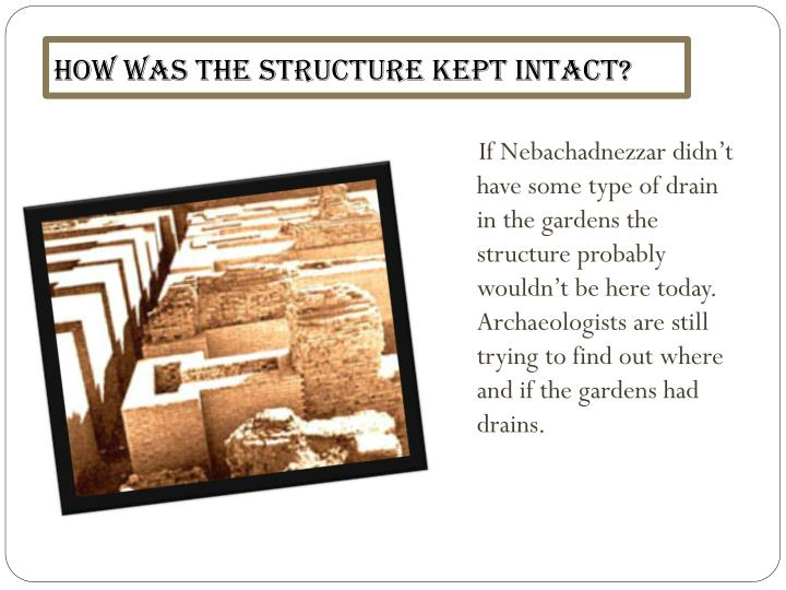 How was the structure kept intact?