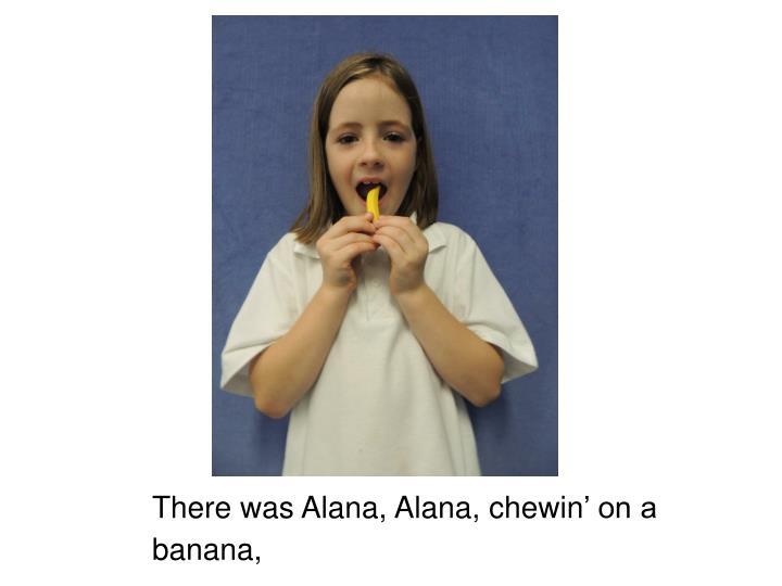 There was Alana, Alana,