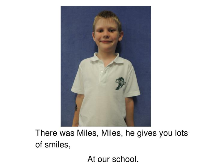 There was Miles, Miles, he gives you lots of smiles,
