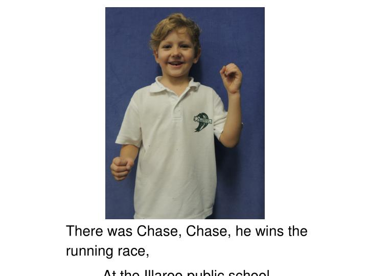 There was Chase, Chase, he wins the running race,