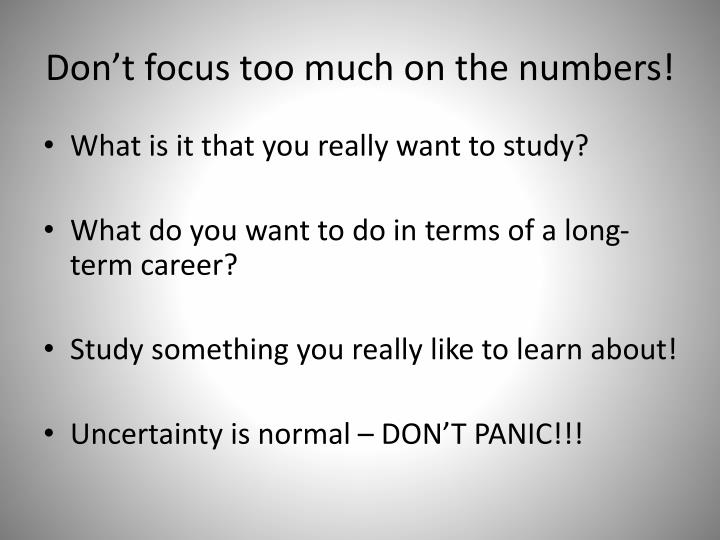 Don't focus too much on the numbers!