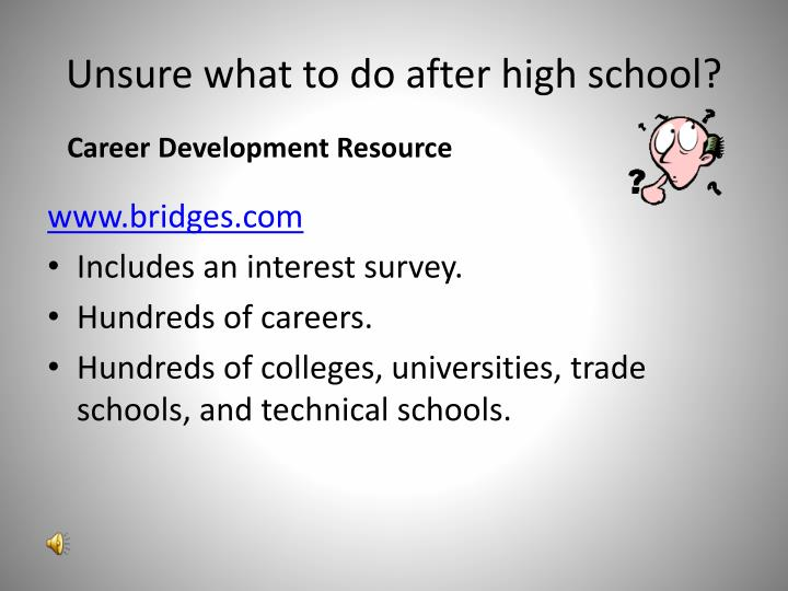 Unsure what to do after high school?