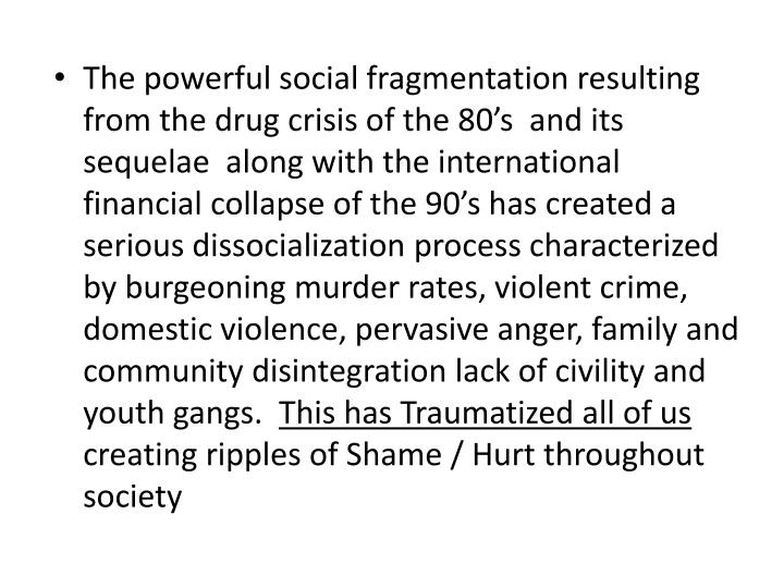 The powerful social fragmentation resulting from the drug crisis of the 80's  and its