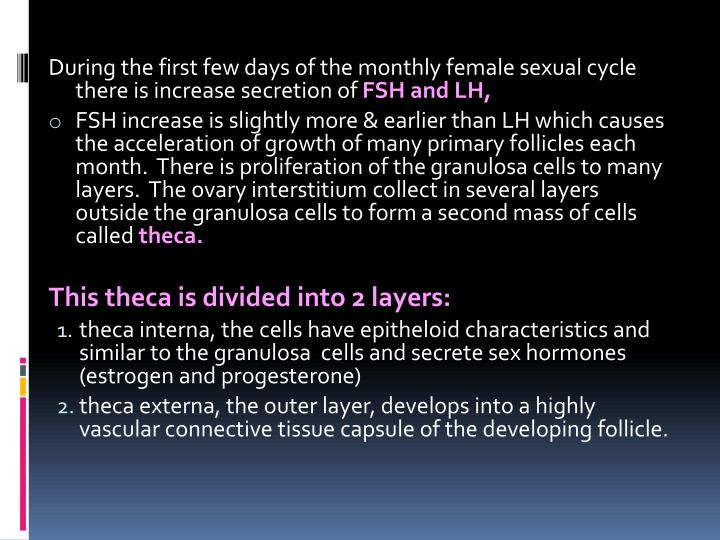 During the first few days of the monthly female sexual cycle there is increase secretion of