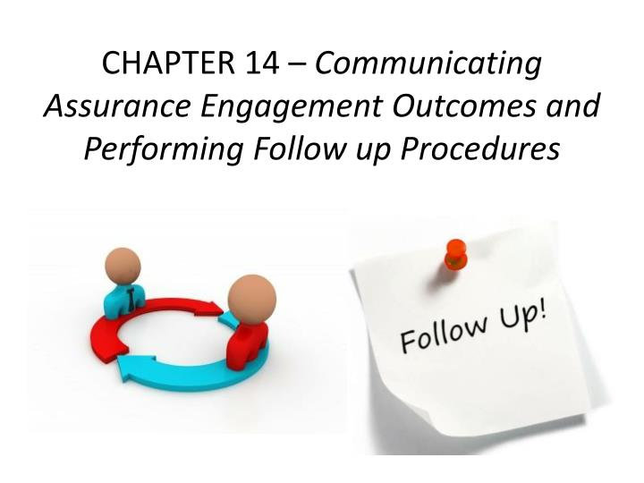 Chapter 14 communicating assurance engagement outcomes and performing follow up procedures