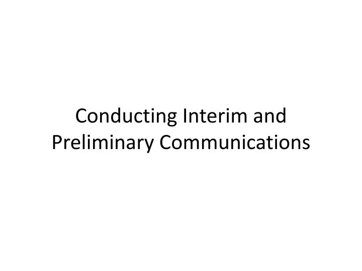 Conducting Interim and Preliminary Communications