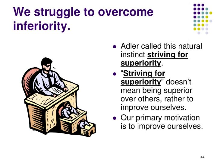 We struggle to overcome inferiority.