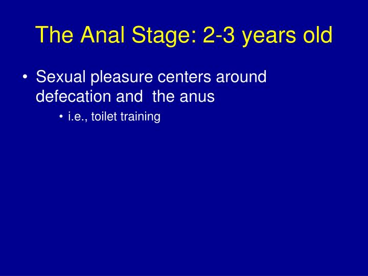 The Anal Stage: 2-3 years old
