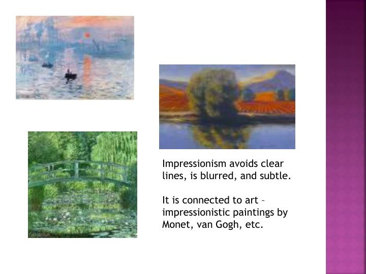 Impressionism avoids clear lines, is blurred, and subtle.