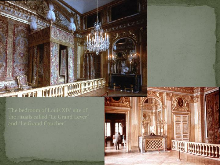 The bedroom of Louis XIV, site of the rituals called Le Grand Lever and Le Grand Coucher.