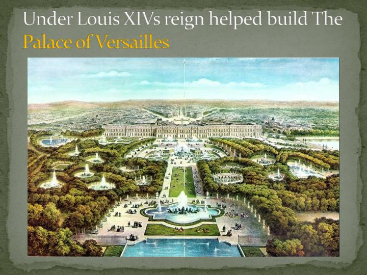 Under Louis XIVs reign helped build The