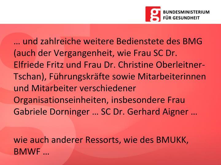 … und zahlreiche weitere Bedienstete des BMG (auch der Vergangenheit, wie Frau SC Dr. Elfriede Fritz und Frau Dr. Christine Oberleitner-Tschan), Führungskräfte sowie Mitarbeiterinnen und Mitarbeiter verschiedener Organisationseinheiten, insbesondere Frau Gabriele Dorninger